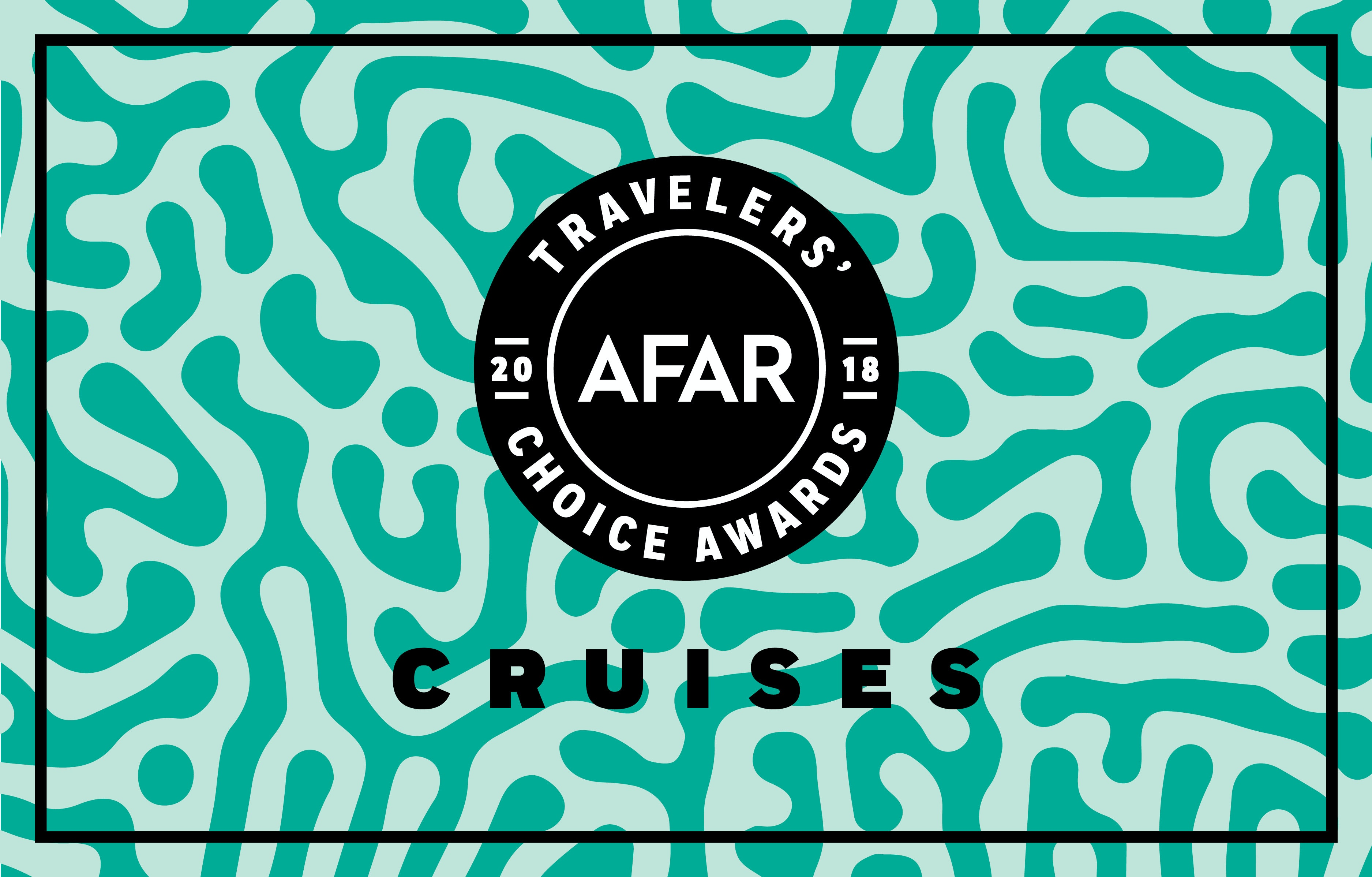 AFAR Travelers' Choice Awards 2018: The Best Cruise Lines for Every Traveler