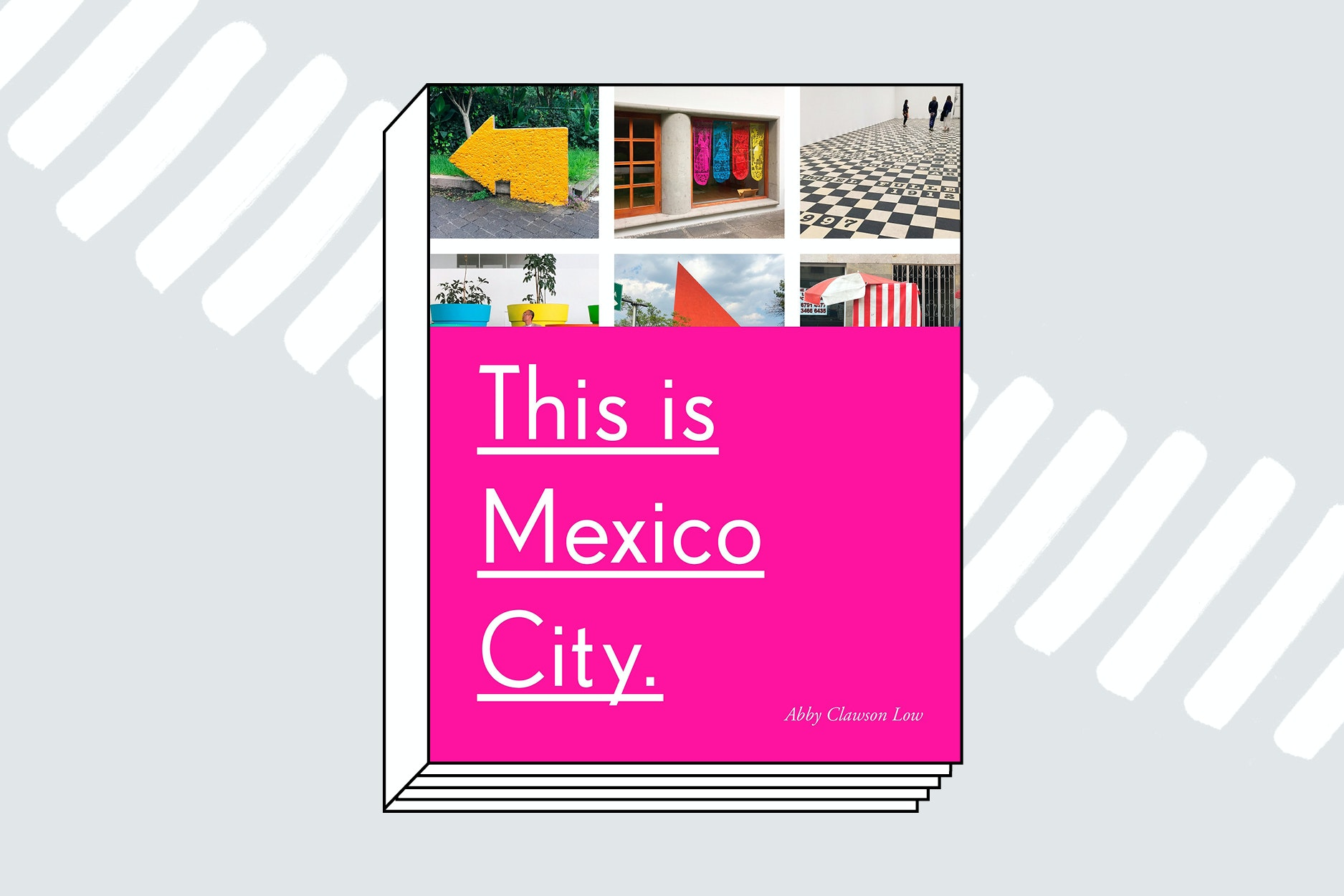 This is Mexico City (Clarkson Potter, 2018)