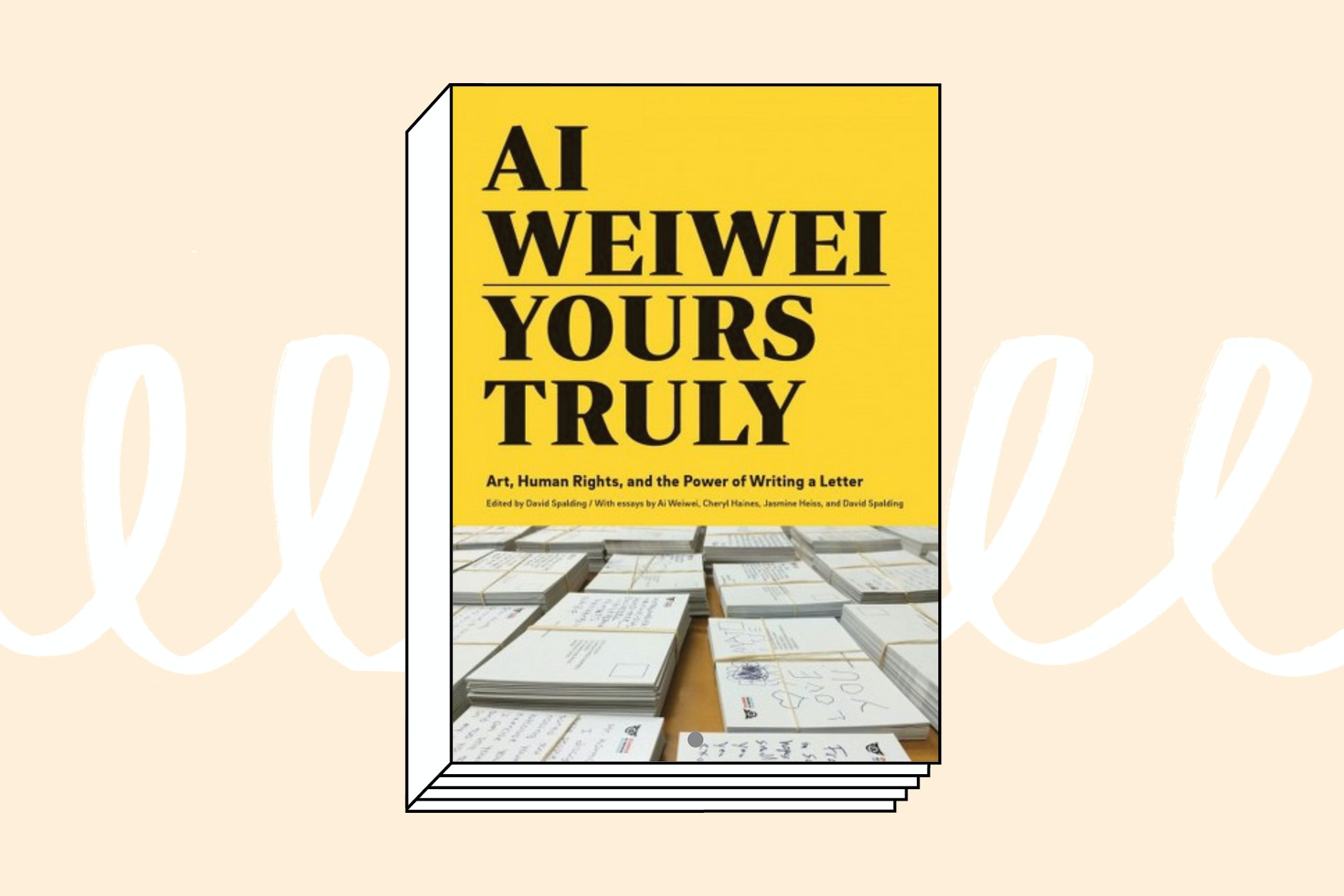 Ai Weiwei: Yours Truly (Chronicle Books, 2018)
