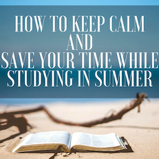How to keep calm and save your time while studying in summer